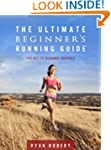 The Ultimate Beginners Running Guide:...