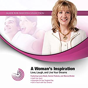 A Woman's Inspiration: Love, Laugh, and Live Your Dreams | [Connie Podesta, Laura Stack, CSP, MBA, Marcia Wieder]