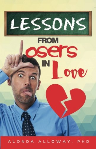 Lessons from Losers in Love: True Stories from Failed Relationships that  Turned into Valuable Life Lessons