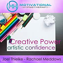 Creative Power and Artistic Confidence: Hypnosis, Meditation, and Music  by  Motivational Hypnotherapy Narrated by Joel Thielke, Rachael Meddows