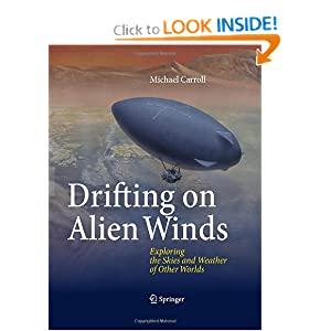 Drifting on Alien Winds: Exploring the Skies and Weather of Other Worlds Michael Carroll