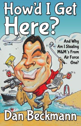 Dan Beckmann - How'd I Get Here? And Why Am I Stealing M&M's From Air Force One?