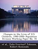 img - for Changes in the Lives of U.S. Children, 1990-2000: Population Division Working Paper No. 78 book / textbook / text book