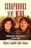 img - for SCRAPBOOKS IN MY MIND: Featuring Shirley and Willie Nelson and Many Others book / textbook / text book