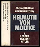 Helmuth Von Moltke: A Leader Against Hitler