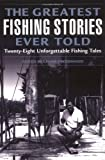 The Greatest Fishing Stories Ever Told (Greatest)