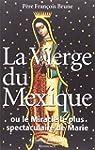 La Vierge du Mexique ou le miracle le...
