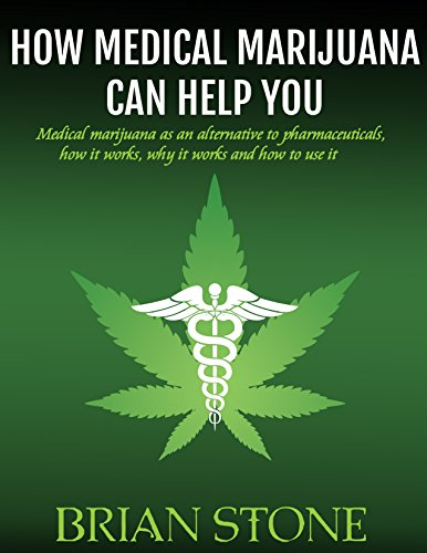 How Medical Marijuana Can Help You: Medical marijuana as an alternative to pharmaceuticals, how it works, how it works and how to use it