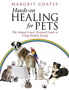 Hands-On Healing For Pets: The Animal Lover's Essential Guide to Using Healing Energy by Ebury Digital