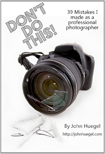 Don't Do This!   39 Mistakes I Made as a Professional Photographer