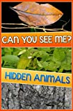 Children Book : Can you See Me ? Hidden Animals (Amazing Book, Find the Animals) (Age 4 - 12)