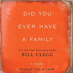Did You Ever Have A Family (       UNABRIDGED) by Bill Clegg Narrated by Bill Clegg