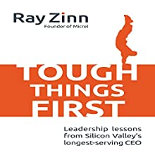 Tough Things First: Leadership Lessons from Silicon Valley's Longest Serving CEO Audiobook by Ray Zinn Narrated by Steven Roy Grimsley