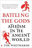 Battling the Gods: The Struggle Against Religion in Ancient Greece and Rome