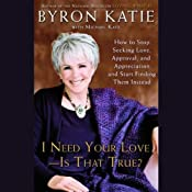 I Need Your Love, Is That True? | [Byron Katie]