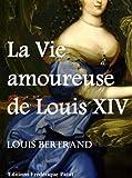 La Vie amoureuse de Louis XIV (French Edition)