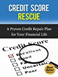 Credit Score Rescue: A Proven Credit Repair Plan for Your Financial Life (Hidden Credit Repair Secrets, Best Credit, How to Raise Your Credit, FICO)