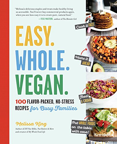 Download Easy. Whole. Vegan.: 100 Flavor-Packed, No-Stress Recipes for Busy Families