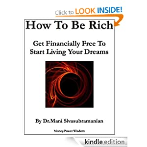 How To Be Rich (How To Live Your Dreams) Dr.Mani Sivasubramanian