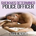 Sheikha's Determined Police Officer: The Botros Brothers Series, Book 4 Audiobook by Leslie North Narrated by Tanya Stevens