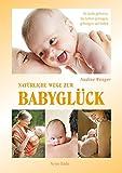 Natürliche Wege zum Babyglück: In Liebe geboren
