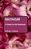 img - for Balthasar: A Guide for the Perplexed (Guides for the Perplexed) book / textbook / text book