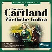 Zärtliche Indira (Die zeitlose Romansammlung von Barbara Cartland 3) | Barbara Cartland