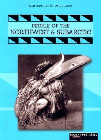 People Of The Northwest & Subartic (Native People, Native Lands)