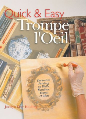 Quick & Easy Trompe l'Oeil: Decorative Painting on Walls, Furniture, Frames & More (Decorative Furniture Painting compare prices)