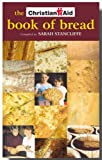 Sarah Stancliffe The Christian Aid Book of Bread: Recipes to Change Your World