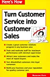 Turn Customer Service Into Customer Sales (Here's How) (0844226157) by Katz, Bernard