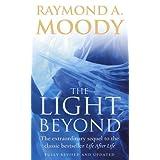"The Light Beyond: The extraordinary sequel to the classic Life After Life: The Extraordinary Sequel to the Classic Bestseller ""Life After Life""by Dr Raymond Moody"
