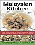 Malaysian Kitchen: Explore the exquisite food and cooking of Malaysia, with 80 superb recipes shown step-by-step in more than 350 beautiful photographs