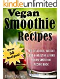 Vegan Smoothie Recipes: The Delicious, Weight Loss & Healthy Living Vegan Smoothie Recipe Book (English Edition)