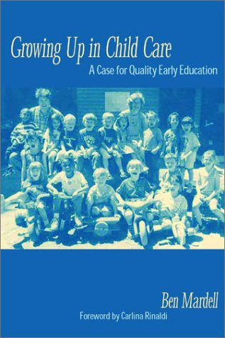 Growing Up in Child Care: A Case for Quality Early Education, Mardell, Ben