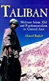 Taliban: Militant Islam, Oil and Fundamentalism in Central Asia (0300083408) by Ahmed Rashid