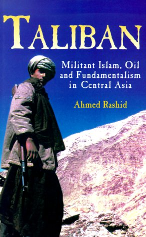 Taliban : Militant Islam, Oil and Fundamentalism in Central Asia, AHMED RASHID