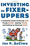 img - for Investing in Fixer-Uppers : A Complete Guide to Buying Low, Fixing Smart, Adding Value, and Selling (or Renting) High Paperback February 18, 2003 book / textbook / text book
