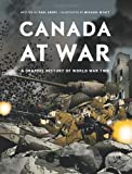 Canada at War: A Graphic History of World War Two