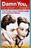 Damn You, Scarlett OHara: The Private Lives of Vivien Leigh and Laurence Olivier