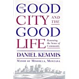 The Good City and the Good Life ~ Daniel Kemmis