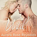 Until July: Until Her Series #1 Audiobook by Aurora Rose Reynolds Narrated by Jillian Macie, Roger Wayne