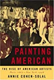 Painting American: The Rise of American Artists, Paris 1867-New York 1948