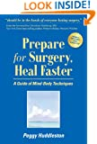 Prepare for Surgery, Heal Faster: A Guide of Mind-Body Techniques (Newly Revised and Updated 4th Edition)