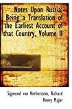 Notes Upon Russia: Being a Translation of the Earliest Account of that Country, Volume II