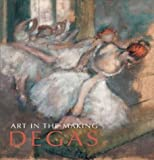 Art in the Making: Degas (National Gallery London Publications) (1857099699) by Bomford, David