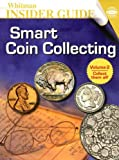 Smart Coin Collecting (Whitman Insider Guides) (0794820107) by Q. David Bowers