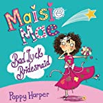 Maisie Mae: Bad Luck Bridesmaid | Poppy Harper