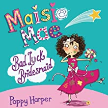 Maisie Mae: Bad Luck Bridesmaid Audiobook by Poppy Harper Narrated by Penelope Rawlins