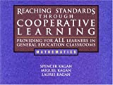 Spencer Kagan Reaching Standards Through Cooperative Learning: Providing for All Learners in General Education Classrooms, Mathematics